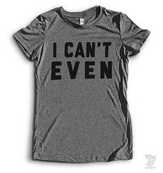 I Can't Even (Exclusive Shirt)