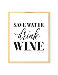 Save Water Drink Wine Print [ black type on white background ]    The perfect party or bar sign or chic enough to frame for cocktail hour!