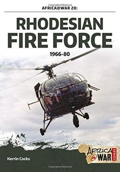 """Read """"Rhodesian Fire Force by Kerrin Cocks available from Rakuten Kobo. On 11 November Rhodesian prime minister Ian Smith unilaterally declared his country independent of Britain. White Phosphorus, Special Air Service, Military Special Forces, All Nature, Guerrilla, War Machine, Military History, Marine Corps, Troops"""
