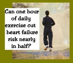 Can one hour of daily exercise cut heart failure risk nearly in half?