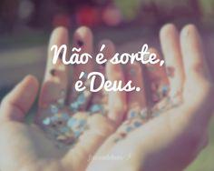 Nao e sorte....e apenas Deus!