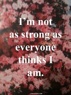 when everyone thinks you're strong - Google Search