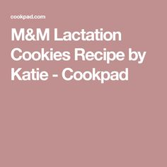 M&M Lactation Cookies Recipe by Katie - Cookpad