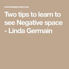 Two tips to learn to see Negative space - Linda Germain