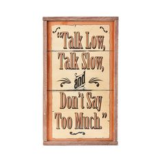 Talk Low, Talk Slow, Don't Say Too Much Sign (SIGN119) - Home Décor - Montana Lifestyles | Montana Silversmiths