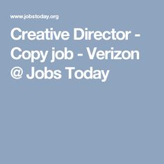 Creative Director - Copy job - Verizon @ Jobs Today