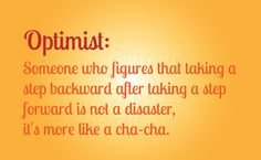 Optimist: Someone who figures that taking a step backward after taking a step forward is not a disaster, it's more like a cha-cha. #motivation #quote