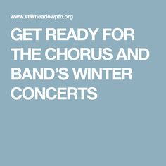 GET READY FOR THE STILLMEADOW CHORUS AND BAND'S WINTER CONCERTS