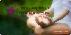 4 cose da sapere per imparare lo yoga   Passione Yoga