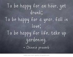 To be happy for an hour, get drunk; To be happy for a year, fall...
