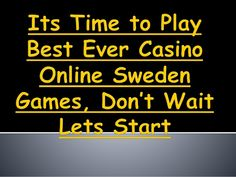 Its Time to Play Best Ever Casino Online Sweden Games, Don't Wait Lets Start http://www.slideshare.net/BentDanholm/its-time-to-play-best-ever-casino-online-sweden-games-dont-wait-lets-start