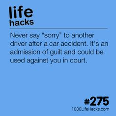 Admission Of Guilt - Learned this the hard way. If at all possible, don't even speak to the other driver beyond what is necessary.