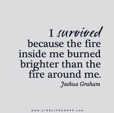 I Survived Because the Fire Inside Me | Live Life Quote