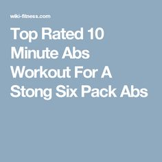 Top Rated 10 Minute Abs Workout For A Stong Six Pack Abs