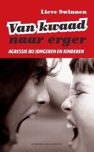 Van kwaad naar erger : agressie bij kinderen en jongeren - Lieve Swinnen - plaatsnr. 416.5/014 #Jongeren #Kinderen #Agressie