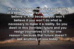 Sometimes Disney movies have significant lessons for us. We can change the world. The first step is believing that we can. The next step is taking action. Quote is from Tomorrowland