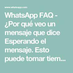 WhatsApp FAQ - ¿Por qué veo un mensaje que dice Esperando el mensaje. Esto puede tomar tiempo?