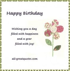Happy Birthday - Wishing you a day filled with happiness http://www.all-greatquotes.com/