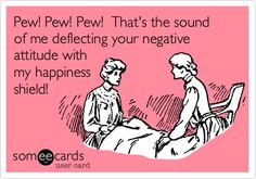 Free and Funny Encouragement Ecard: Pew! That's the sound of me deflecting your negative attitude with my happiness shield! Create and send your own custom Encouragement ecard. Funny Shit, The Funny, Funny Stuff, Funny Things, Funny Pics, Funniest Pictures, Crazy Funny, Awesome Stuff, Random Stuff