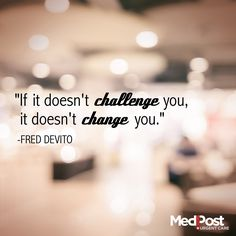 """""""If it doesn't challenge you, it doesn't change you."""" -Fred Devito #Quote"""