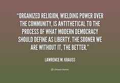 Laurence Krauss on organized religion Admire Quotes, Quotes To Live By, Life Quotes, Lawrence Krauss, Dana White, Material World, Quotes White, Carl Sagan, Personal Relationship