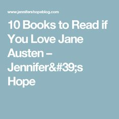 10 Books to Read if You Love Jane Austen – Jennifer's Hope