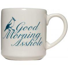 """""""Good morning, asshole"""" mug, $14"""