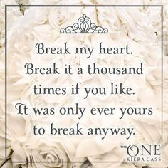 Break my heart. Break it a thousand times if you like. - Maxon Schreave, The One The Selection Kiera Cass, The Selection Book, I Love Books, Good Books, Books To Read, La Sélection Kiera Cass, Mini Texto, Break My Heart, Maxon Schreave