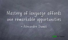 Mastery of language affords one remarkable opportunities - Alexandre Dumas