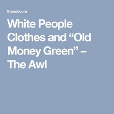 """White People Clothes and """"Old Money Green"""" – The Awl"""