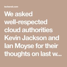 We asked well-respected cloud authorities Kevin Jackson and Ian Moyse for their thoughts on last week's announcements. World Backup Day, Cloud Giant, Kevin Jackson, Cloud Company, Next Conference, Open Source Community, It Service Provider, Open Source Projects, Cloud Computing