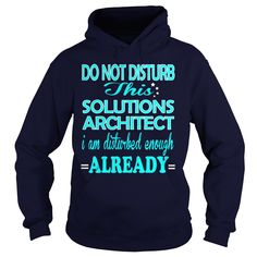 SOLUTIONS ARCHITECT Do Not Disturb I Am Disturbed Enough Already T-Shirts, Hoodies. SHOPPING NOW ==► https://www.sunfrog.com/LifeStyle/SOLUTIONS-ARCHITECT--DISTURB-95310055-Navy-Blue-Hoodie.html?id=41382