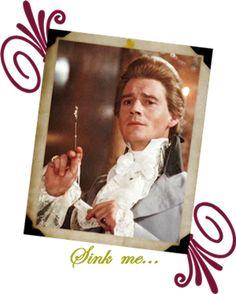 Sink me!  - Sir Percy Blakeney - Scarlet Pimpernel, very very funny!