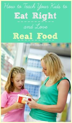 Lead by example!!  How to Teach Your Kids to Eat Right and Love Real Food - Holistic Squid