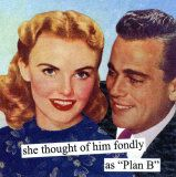 <3   Always have a Plan B...and C, D, E..and so on  :)