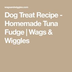 Dog Treat Recipe - Homemade Tuna Fudge | Wags & Wiggles