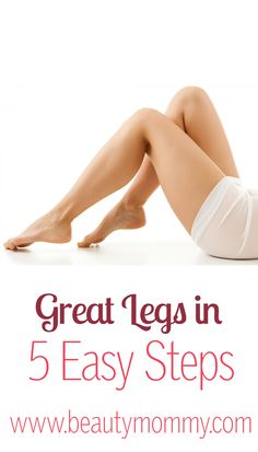 Hate to exercise? Here, a lazy guide to great legs in 5 easy steps, no exercise required. http://beautymommy.com/
