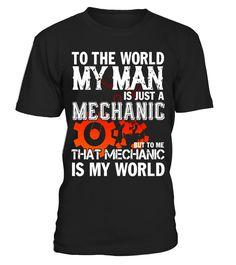 To The World My man Is Just A Mechanic T Shirt  AutoMechanic#tshirt#tee#gift#holiday#art#design#designer#tshirtformen#tshirtforwomen#besttshirt#funnytshirt#age#name#october#november#december#happy#grandparent#blackFriday#family#thanksgiving#birthday#image#photo#ideas#sweetshirt#bestfriend#nurse#winter#america#american#lovely#unisex#sexy#veteran#cooldesign#mug#mugs#awesome#holiday#season#cuteshirt
