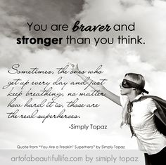 You are braver than you think, my superhero friend! | Read the full article at artofabeautifullife.com