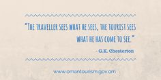 "Quotes: ""The traveler sees what he sees, the tourist sees what he has come to see."" – G.K. Chesterton"