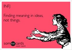 INFJ Finding meaning in ideas, not things.