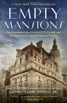 Empty Mansions: The Mysterious Life of Huguette Clark and the Spending of a Great American Fortune: Bill Dedman, Paul Clark Newell Jr.