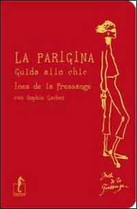 Foto Cover di La parigina. Guida allo chic, Libro di Ines de La Fressange,Sophie Gachet, edito da L'Ippocampo