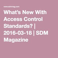 What's New With Access Control Standards? | 2016-03-18 | SDM Magazine