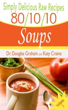 Simply Delicious Raw Recipes: 80/10/10 Soups Volume 2 (80/10/10 Raw Food Recipes) by Douglas Graham http://www.amazon.com/dp/B00KLB8IPM/ref=cm_sw_r_pi_dp_7TY6vb1YG7Z3S