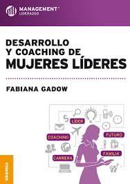 Gadow, Fabiana. Desarrollo y coaching de mujeres líderes / Fabiana Gadow. Buenos Aires: Granica, c2013. Ubicación: HQ1233 .G34 2013