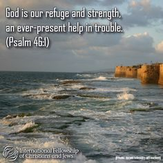 God is our refuge and strength, an ever-present help in trouble. (Psalm 46:1)
