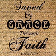 Ephesians 2:8,9 ~ Saved by Grace thru faith