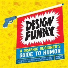 Design Funny: A Graphic Designer's Guide to Humor - Heather Bradley - Google Books