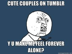 Any couple in general makes me feel this way.